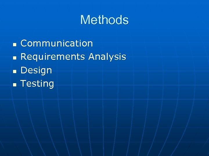 Methods n n Communication Requirements Analysis Design Testing