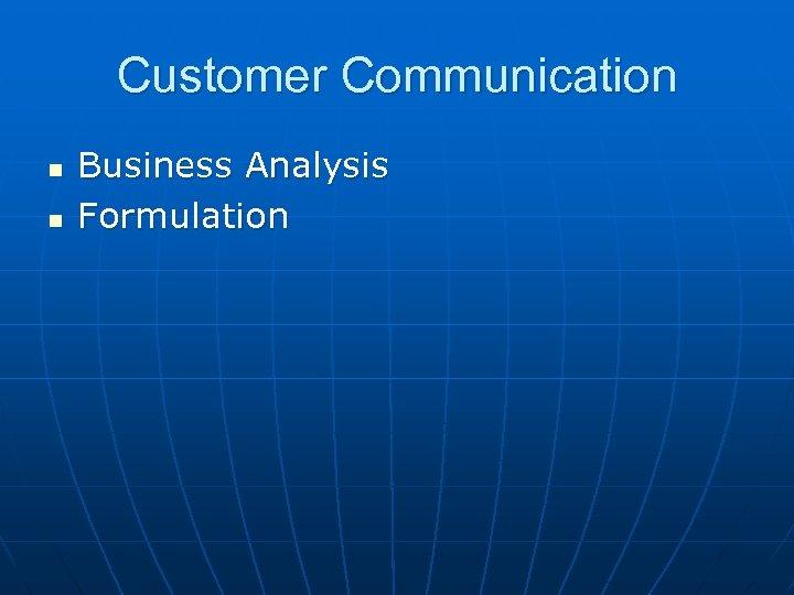 Customer Communication n n Business Analysis Formulation