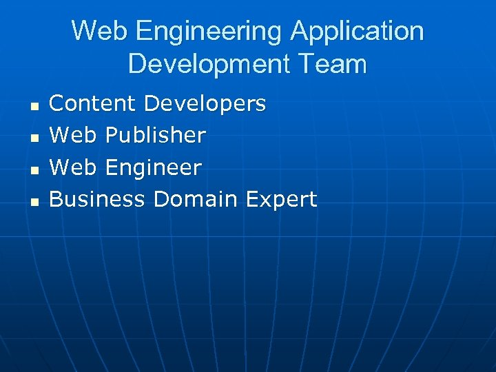 Web Engineering Application Development Team n n Content Developers Web Publisher Web Engineer Business