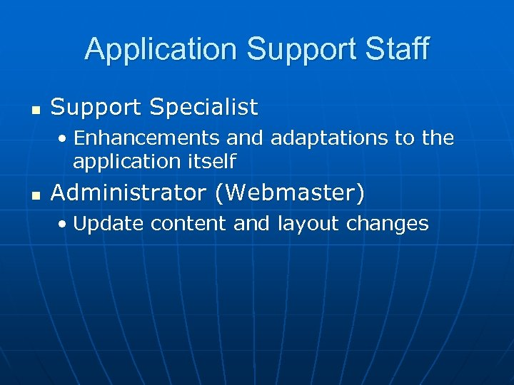 Application Support Staff n Support Specialist • Enhancements and adaptations to the application itself