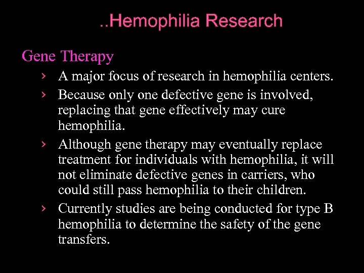 . . Hemophilia Research Gene Therapy › A major focus of research in hemophilia