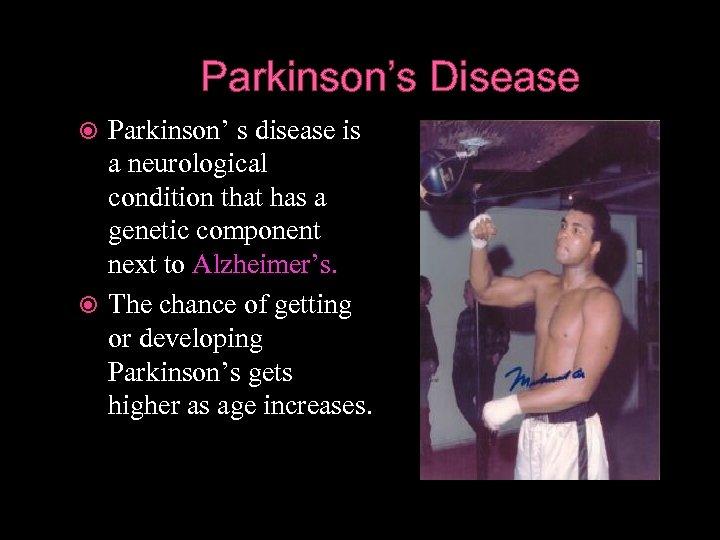 Parkinson's Disease Parkinson' s disease is a neurological condition that has a genetic component