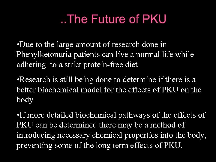 . . The Future of PKU • Due to the large amount of research