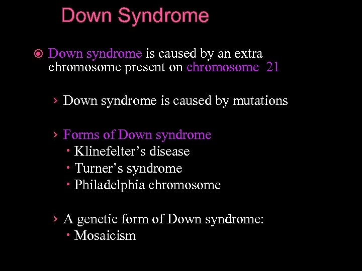 Down Syndrome Down syndrome is caused by an extra chromosome present on chromosome 21