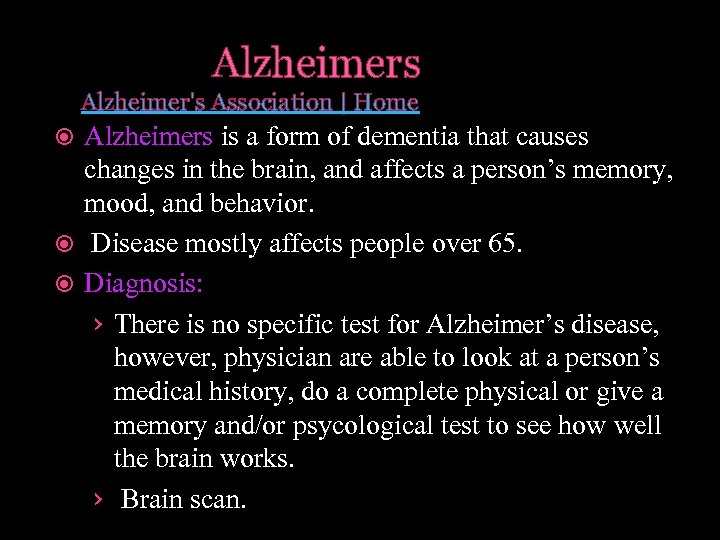 Alzheimers Alzheimer's Association   Home Alzheimers is a form of dementia that causes changes