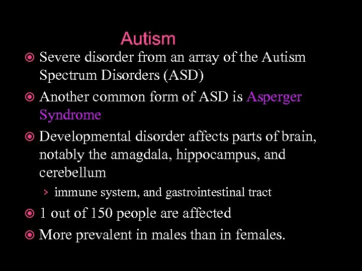 Autism Severe disorder from an array of the Autism Spectrum Disorders (ASD) Another common