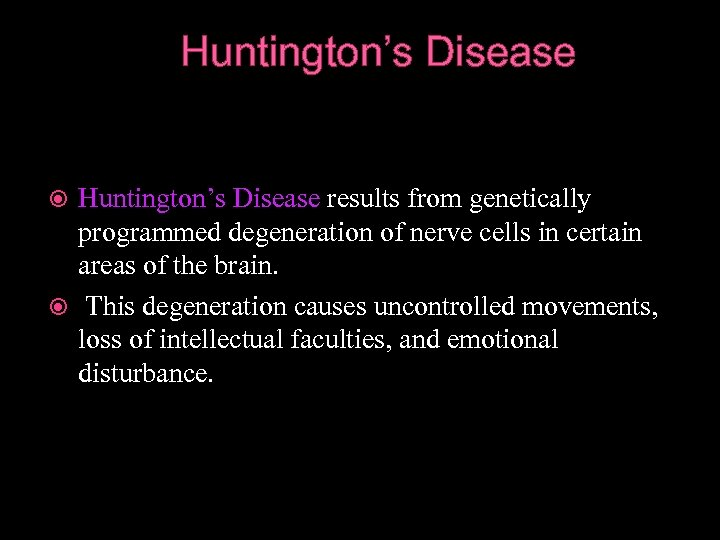 Huntington's Disease results from genetically programmed degeneration of nerve cells in certain areas of
