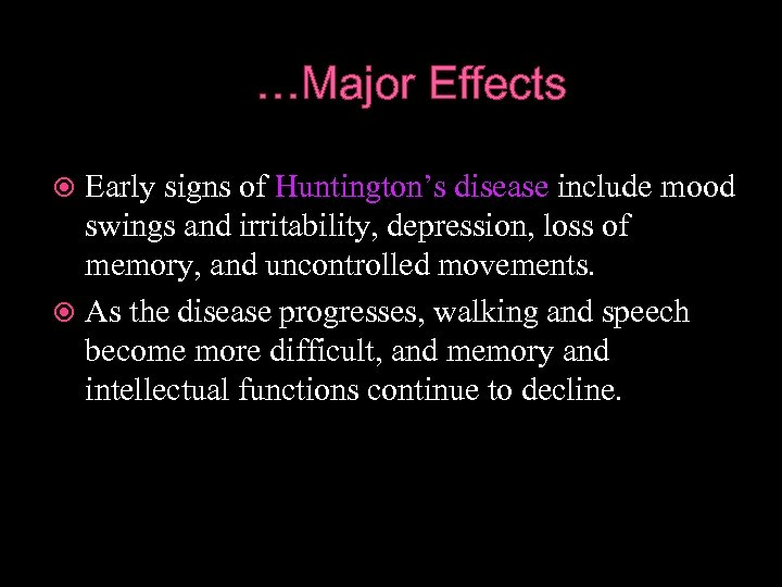 …Major Effects Early signs of Huntington's disease include mood swings and irritability, depression, loss