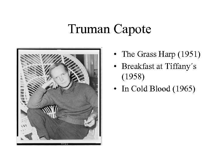 Truman Capote • The Grass Harp (1951) • Breakfast at Tiffany´s (1958) • In