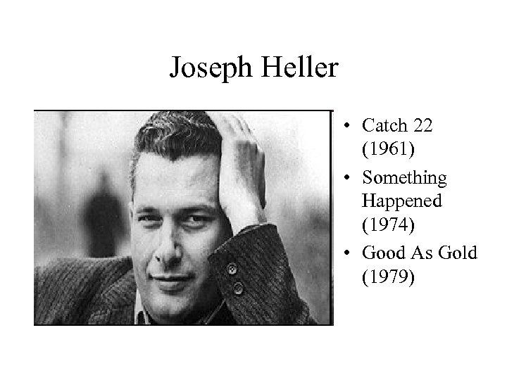 Joseph Heller • Catch 22 (1961) • Something Happened (1974) • Good As Gold
