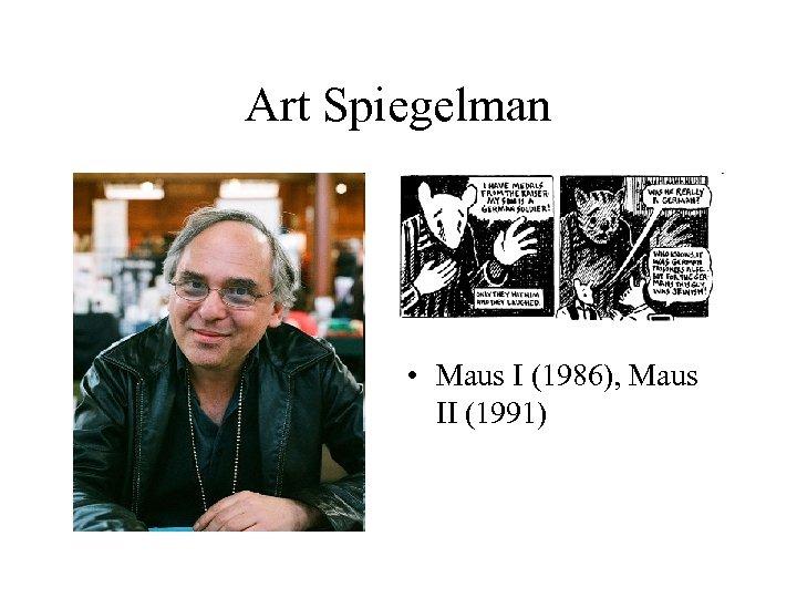 Art Spiegelman • Maus I (1986), Maus II (1991)