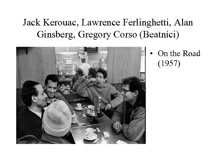 Jack Kerouac, Lawrence Ferlinghetti, Alan Ginsberg, Gregory Corso (Beatníci) • On the Road (1957)