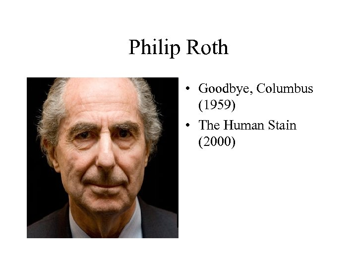 Philip Roth • Goodbye, Columbus (1959) • The Human Stain (2000)