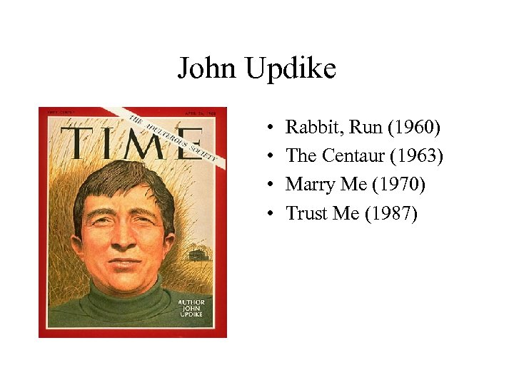 John Updike • • Rabbit, Run (1960) The Centaur (1963) Marry Me (1970) Trust