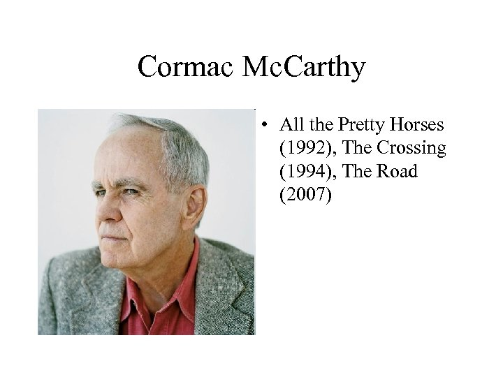 Cormac Mc. Carthy • All the Pretty Horses (1992), The Crossing (1994), The Road