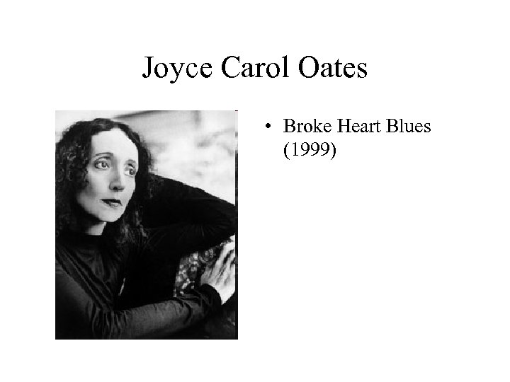 Joyce Carol Oates • Broke Heart Blues (1999)