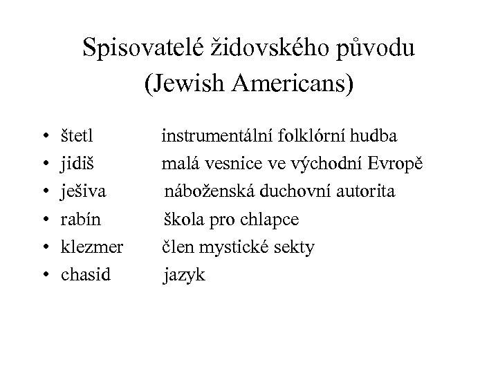 Spisovatelé židovského původu (Jewish Americans) • • • štetl instrumentální folklórní hudba jidiš malá