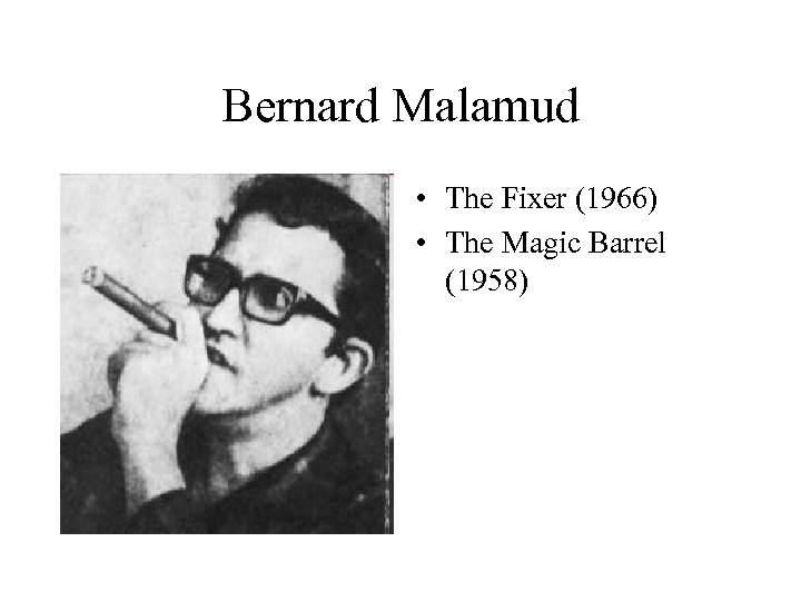 Bernard Malamud • The Fixer (1966) • The Magic Barrel (1958)