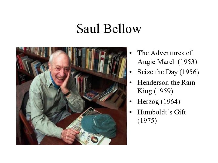 Saul Bellow • The Adventures of Augie March (1953) • Seize the Day (1956)