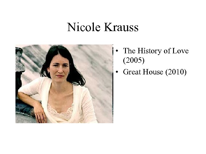 Nicole Krauss • The History of Love (2005) • Great House (2010)