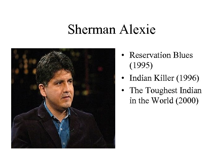Sherman Alexie • Reservation Blues (1995) • Indian Killer (1996) • The Toughest Indian