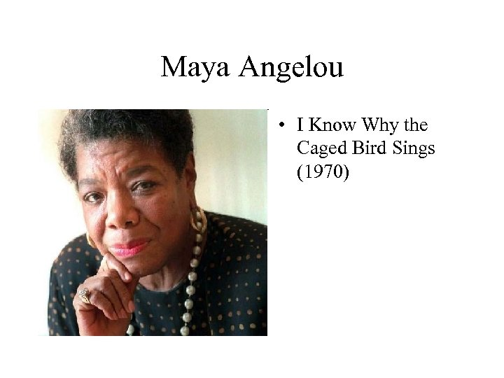Maya Angelou • I Know Why the Caged Bird Sings (1970)