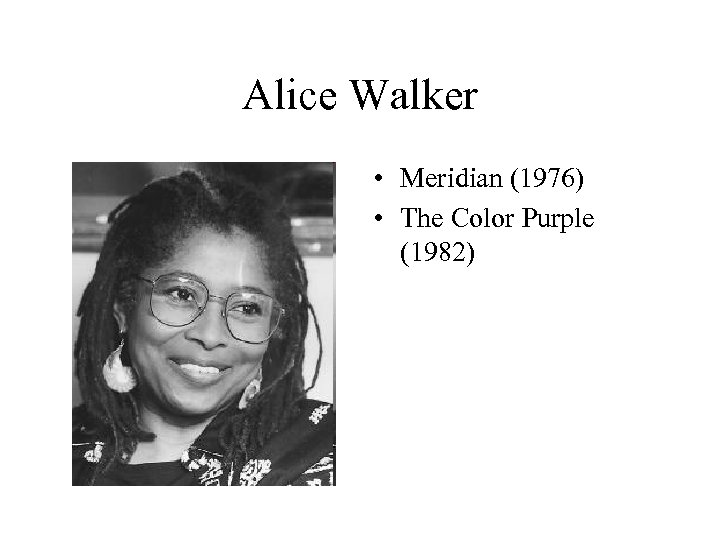 Alice Walker • Meridian (1976) • The Color Purple (1982)