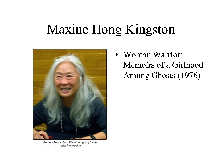 Maxine Hong Kingston • Woman Warrior: Memoirs of a Girlhood Among Ghosts (1976)