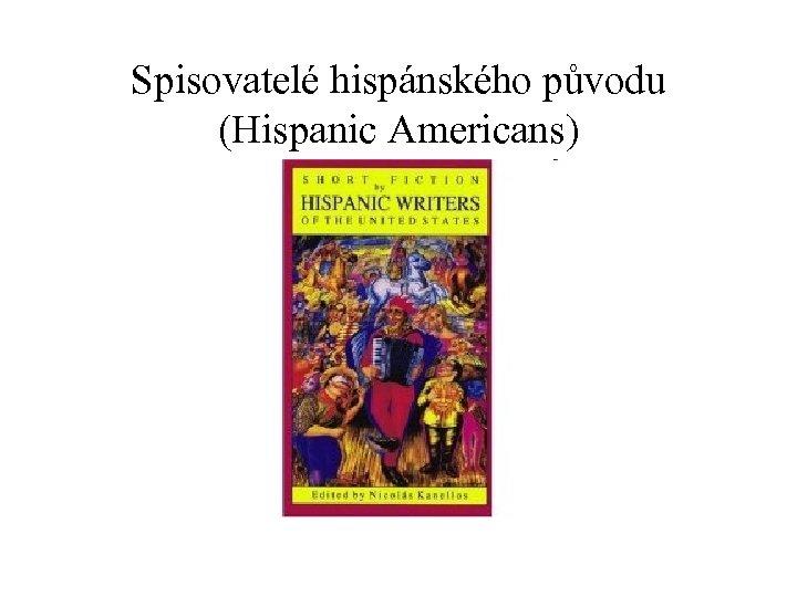 Spisovatelé hispánského původu (Hispanic Americans)