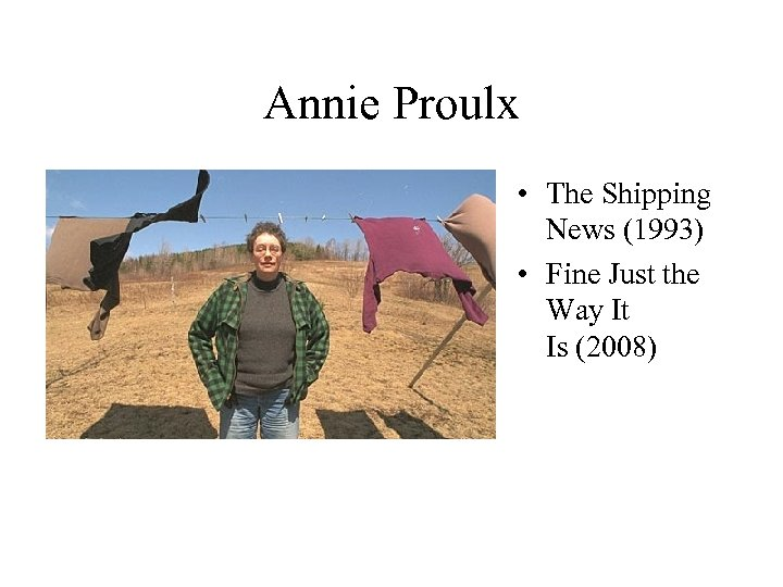 Annie Proulx • The Shipping News (1993) • Fine Just the Way It Is