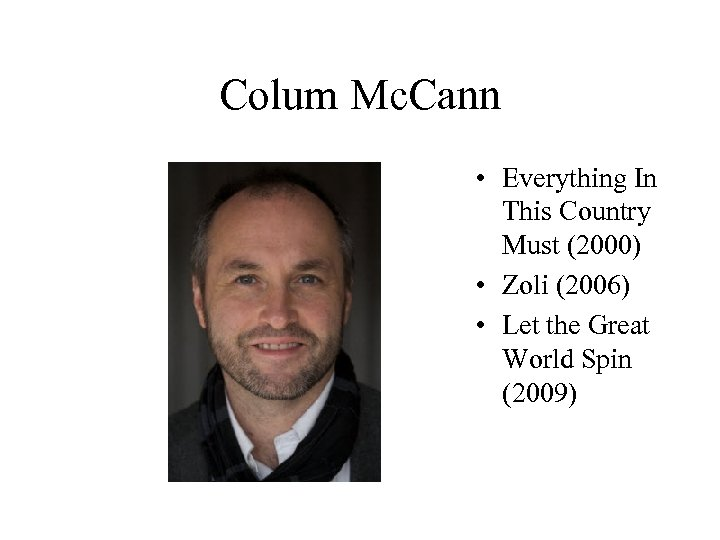 Colum Mc. Cann • Everything In This Country Must (2000) • Zoli (2006) •