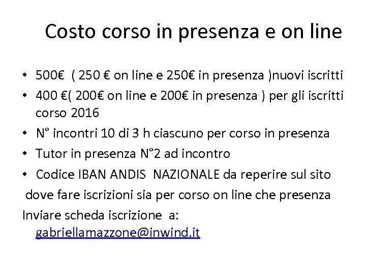 Costo corso in presenza e on line • 500€ ( 250 € on line