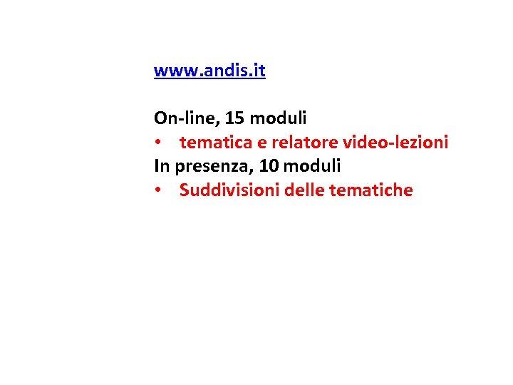 www. andis. it On-line, 15 moduli • tematica e relatore video-lezioni In presenza, 10