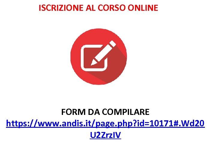 ISCRIZIONE AL CORSO ONLINE FORM DA COMPILARE https: //www. andis. it/page. php? id=10171#. Wd
