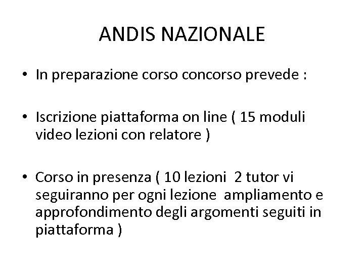 ANDIS NAZIONALE • In preparazione corso concorso prevede : • Iscrizione piattaforma on line