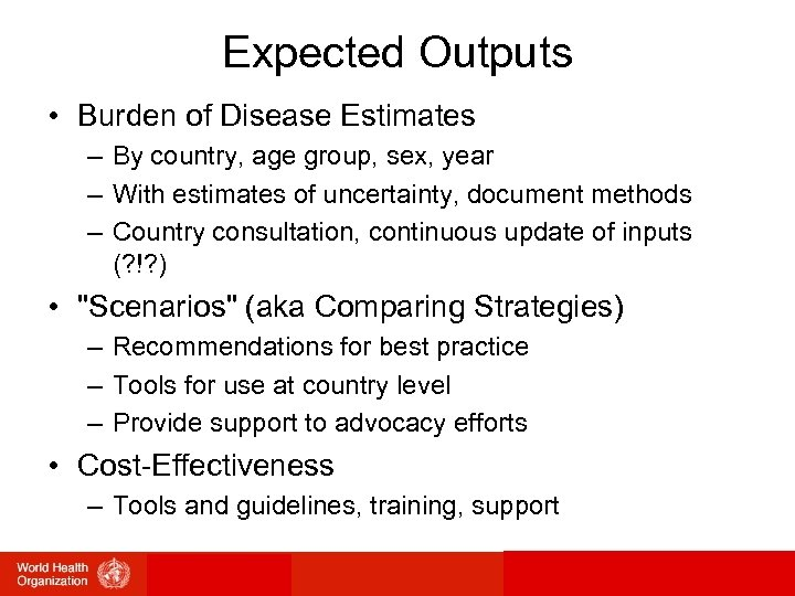 Expected Outputs • Burden of Disease Estimates – By country, age group, sex, year