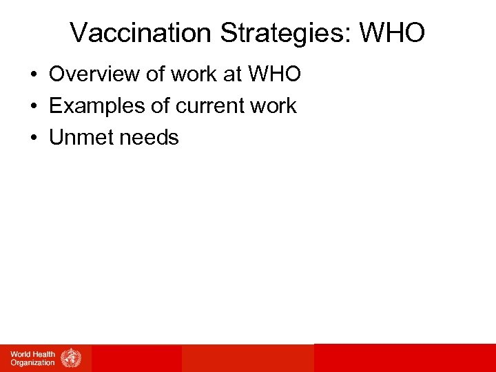 Vaccination Strategies: WHO • Overview of work at WHO • Examples of current work