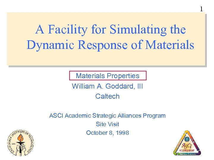 1 A Facility for Simulating the Dynamic Response of Materials Properties William A. Goddard,