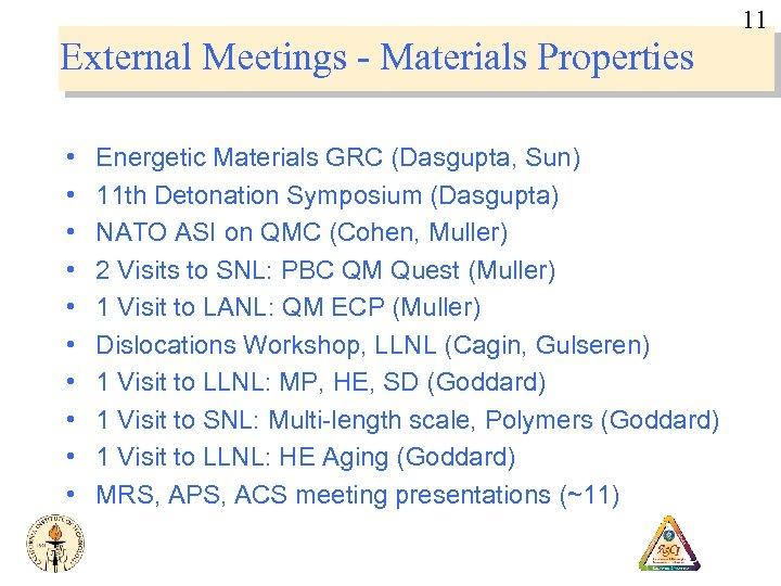 11 External Meetings - Materials Properties • • • Energetic Materials GRC (Dasgupta, Sun)