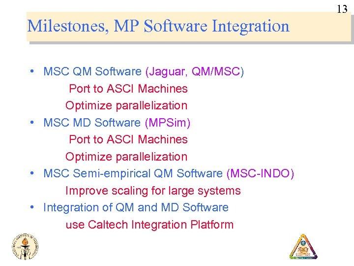 13 Milestones, MP Software Integration • MSC QM Software (Jaguar, QM/MSC) Port to ASCI
