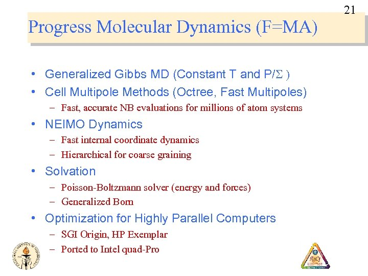 21 Progress Molecular Dynamics (F=MA) • Generalized Gibbs MD (Constant T and P/S )