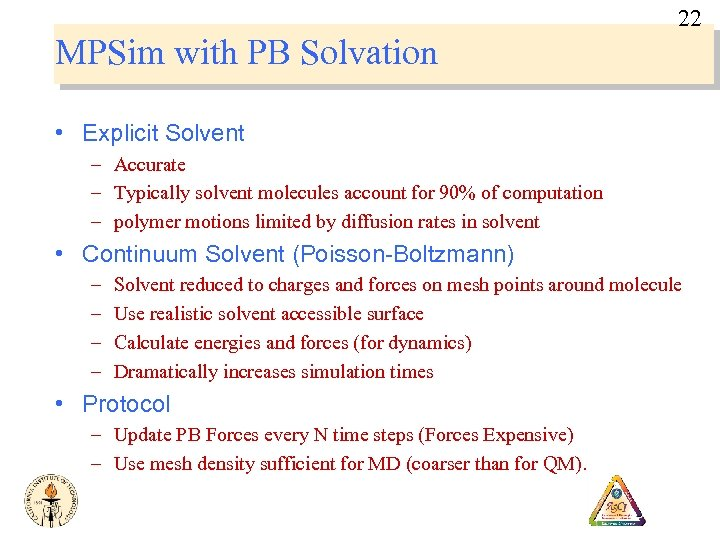 22 MPSim with PB Solvation • Explicit Solvent – Accurate – Typically solvent molecules