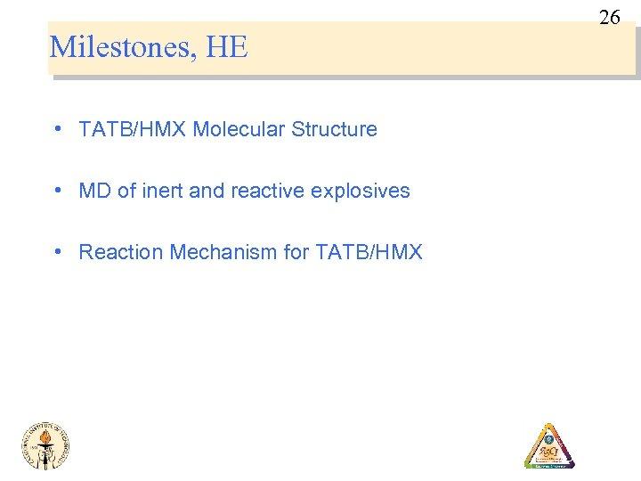 26 Milestones, HE • TATB/HMX Molecular Structure • MD of inert and reactive explosives