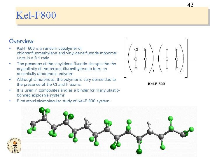42 Kel-F 800 Overview • • • Kel-F 800 is a random copolymer of
