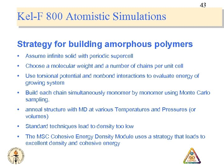 43 Kel-F 800 Atomistic Simulations Strategy for building amorphous polymers • Assume infinite solid