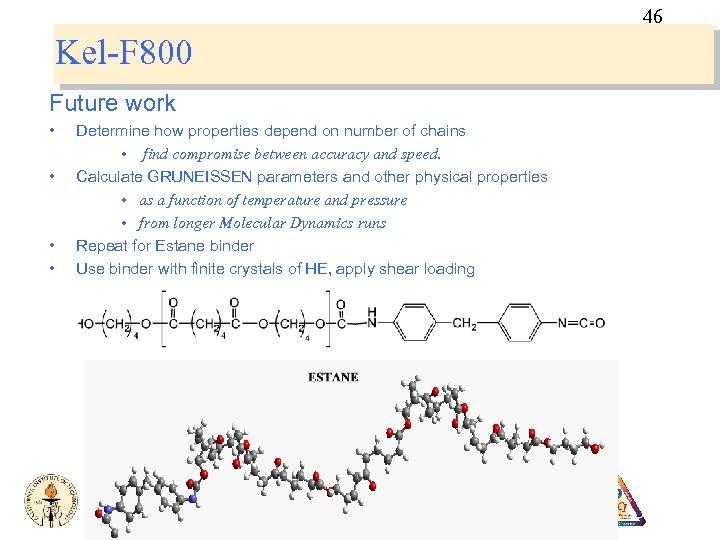 46 Kel-F 800 Future work • • Determine how properties depend on number of