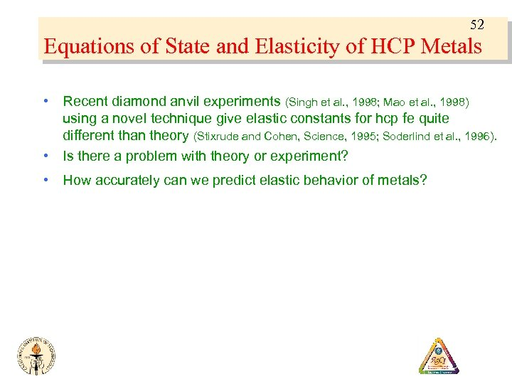 52 Equations of State and Elasticity of HCP Metals • Recent diamond anvil experiments