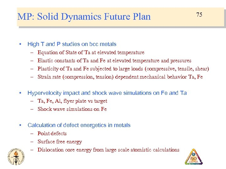 MP: Solid Dynamics Future Plan 75 • High T and P studies on bcc