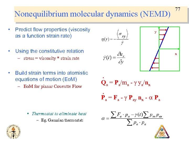 Nonequilibrium molecular dynamics (NEMD) • Predict flow properties (viscosity as a function strain rate)
