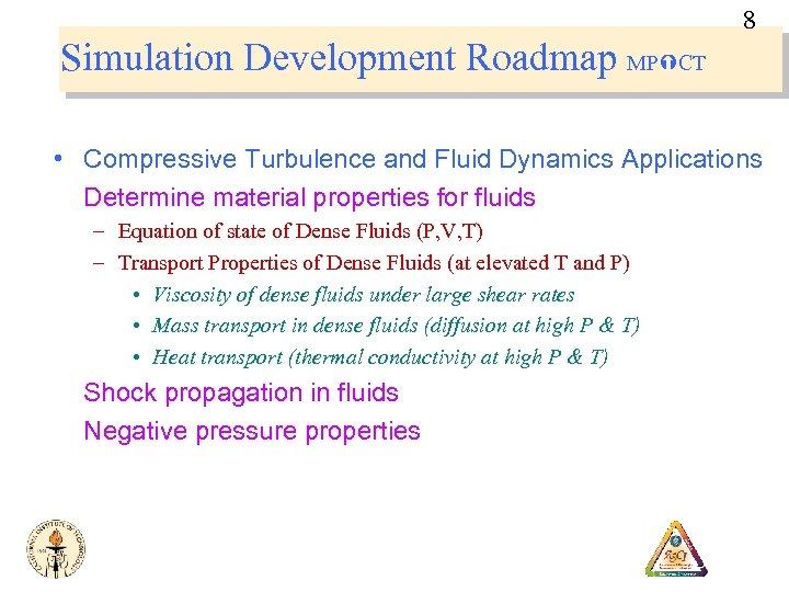 8 Simulation Development Roadmap MP CT • Compressive Turbulence and Fluid Dynamics Applications Determine